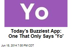App That Says 'Yo' Draws Today's Big Buzz