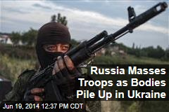 Russia Masses Troops as Bodies Pile Up in Ukraine