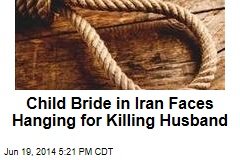 Child Bride in Iran Faces Hanging for Killing Husband
