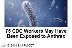 75 CDC Workers May Have Been Exposed to Anthrax