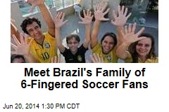 Meet Brazil's Family of 6-Fingered Soccer Fans