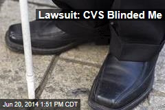 Lawsuit: CVS Blinded Me