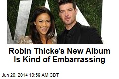 Robin Thicke's New Album Is Kind of Embarrassing