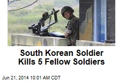 South Korean Soldier Kills 5 Fellow Soldiers