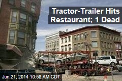 Tractor-Trailer Hits Restaurant; 1 Dead