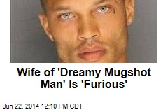 Wife of 'Dreamy Mug Shot Man' Is 'Furious'