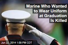 Marine Who Wanted to Wear Uniform at Graduation Is Killed