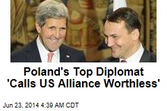 Poland's Top Diplomat 'Calls US Alliance Worthless'