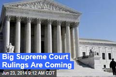 Big Supreme Court Rulings Are Coming