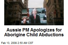 Aussie PM Apologizes for Aborigine Child Abductions