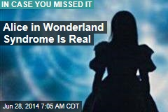 Alice in Wonderland Syndrome Is Real