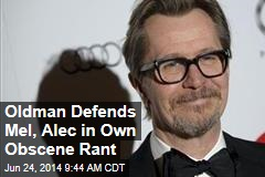 Oldman Defends Mel, Alec in Own Obscene Rant