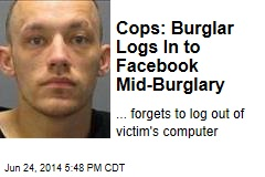 Cops: Burglar Logs In to Facebook Mid-Burglary