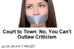 Court to Town: No, You Can't Outlaw Criticism