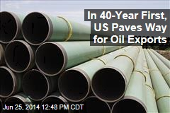 In 40-Year First, US Paves Way for Oil Exports