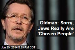 Oldman: Sorry, Jews Really Are 'Chosen People'