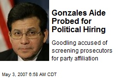 Gonzales Aide Probed for Political Hiring