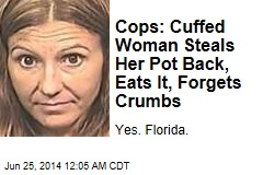 Cops: Cuffed Woman Steals Her Pot Back, Eats It, Forgets Crumbs