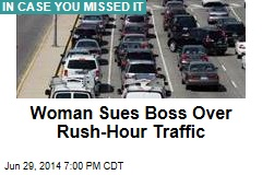 Woman Sues Boss Over Rush-Hour Traffic