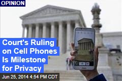 Court's Ruling on Cell Phones Is Milestone for Privacy