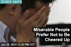 Miserable People Prefer Not to Be Cheered Up