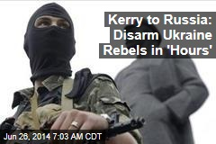 Kerry to Russia: Disarm Ukraine Rebels in 'Hours'