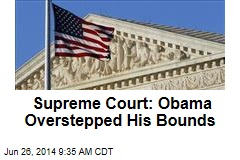 Supreme Court: Obama Overstepped His Bounds