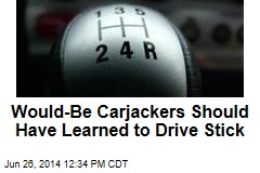 Would-Be Carjackers Should Have Learned to Drive Stick
