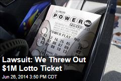 Lawsuit: We Threw Out $1M Lotto Ticket