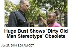 Huge Bust Shows 'Dirty Old Man Stereotype' Obsolete