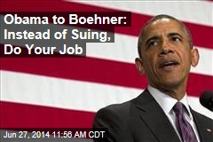 Obama to Boehner: Instead of Suing, Do Your Job