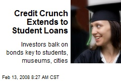 Credit Crunch Extends to Student Loans