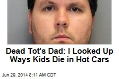 Dad of Dead Tot Researched Ways Kids Die in Hot Cars