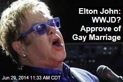 Elton John: WWJD? Approve of Gay Marriage