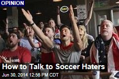 How to Talk to Soccer Haters
