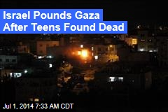 Israel Pounds Gaza After Teens Found Dead
