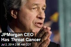 JPMorgan CEO Has Throat Cancer