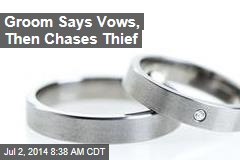Groom Says Vows, Then Chases Thief