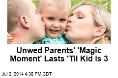 Unwed Parents' 'Magic Moment' Lasts 'Til Kid Is 3