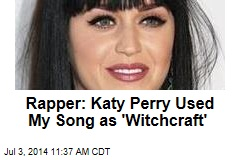 Rapper: Katy Perry Used My Song as 'Witchcraft'