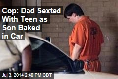 Cop: Dad Sexted With Teen as Son Baked in Car