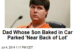 Dad Whose Son Baked in Car Parked 'Near Back of Lot'