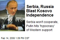 Serbia, Russia Blast Kosovo Independence