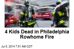 4 Kids Dead in Philadelphia Rowhome Fire