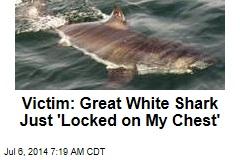 Calif. Shark Bite Victim: It Just 'Locked on My Chest'