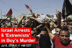 Israel Arrests 6 'Extremists' in Boy's Murder