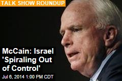 McCain: Israel 'Spiraling Out of Control'
