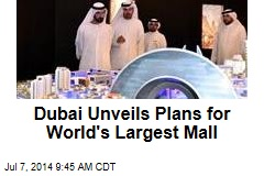 Dubai Unveils Plans for World's Largest Mall