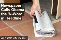 Newspaper Calls Obama the 'N-Word' in Headline