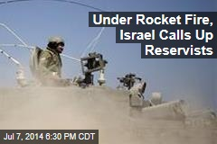 Under Rocket Fire, Israel Calls Up Reservists
